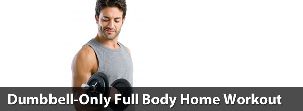 Dumbbell-Only Full Body Home Workout